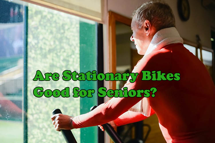 Are Stationary Bikes Good for Seniors